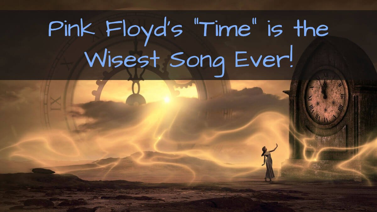 Pink Floyd's Time is the Wisest Song Ever!